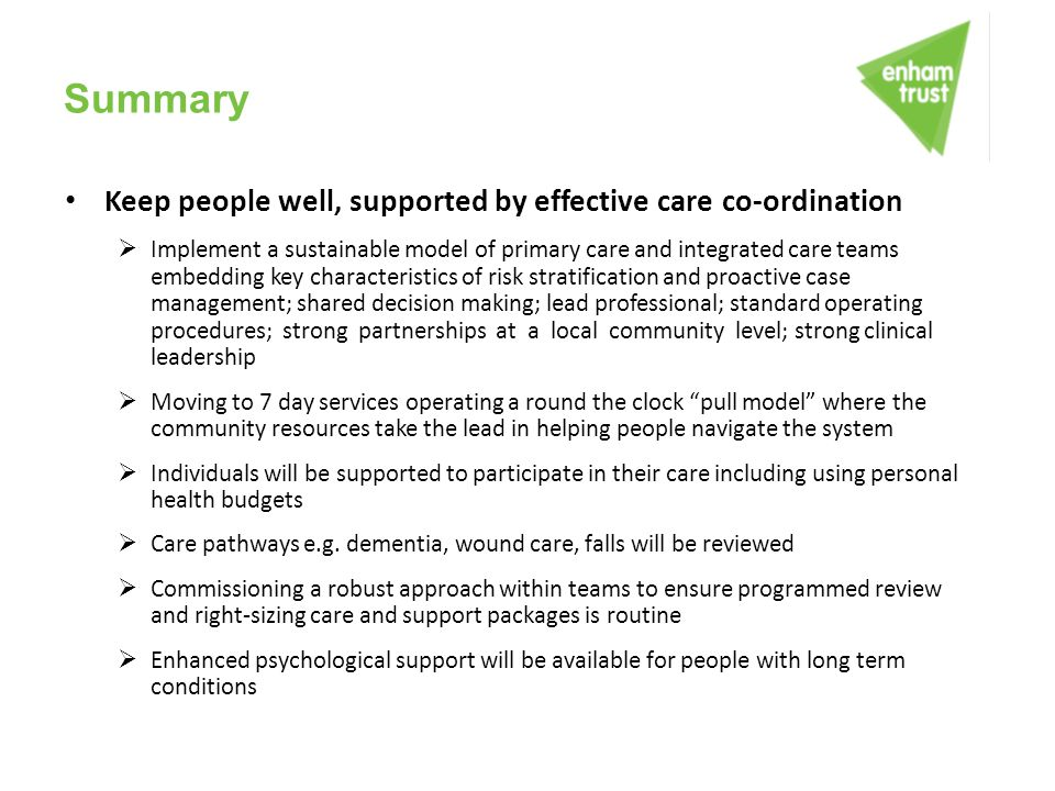 Summary Keep people well, supported by effective care co-ordination  Implement a sustainable model of primary care and integrated care teams embeddin