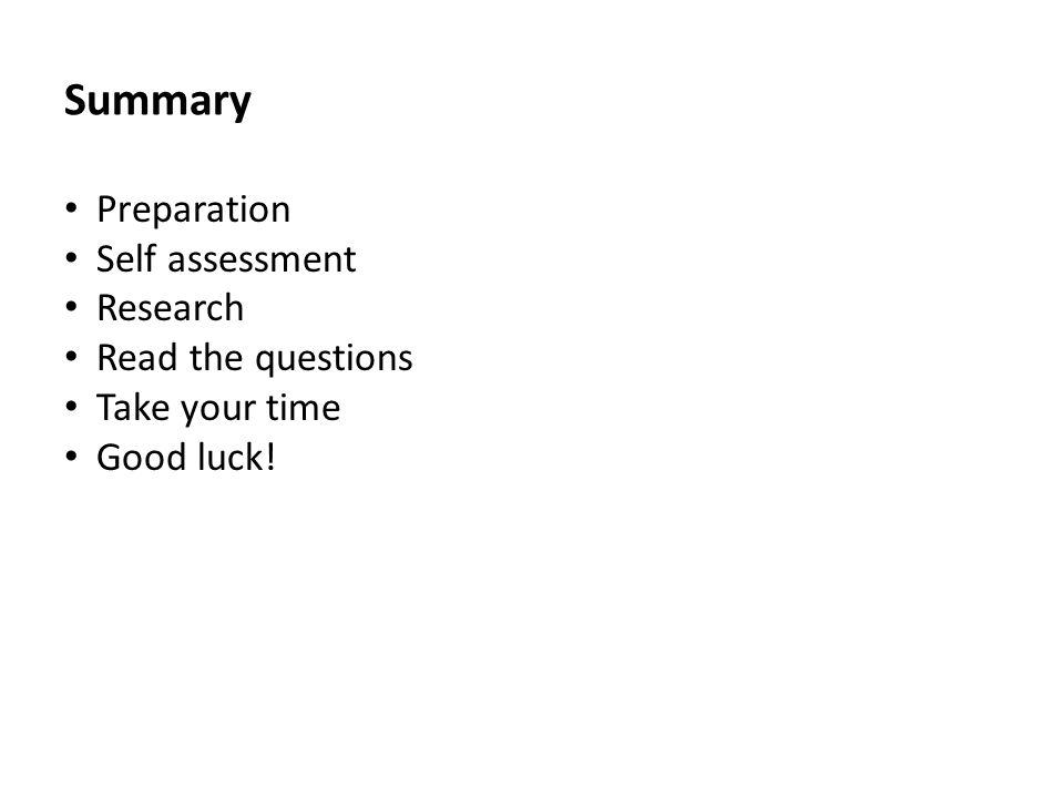 Summary Preparation Self assessment Research Read the questions Take your time Good luck!