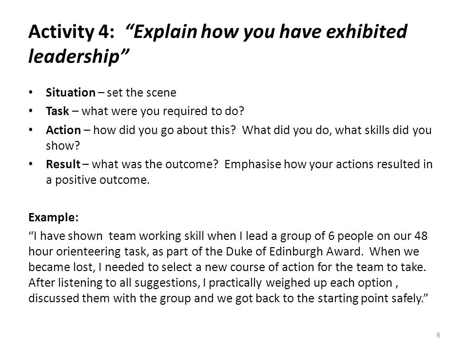 Activity 4: Explain how you have exhibited leadership Situation – set the scene Task – what were you required to do.