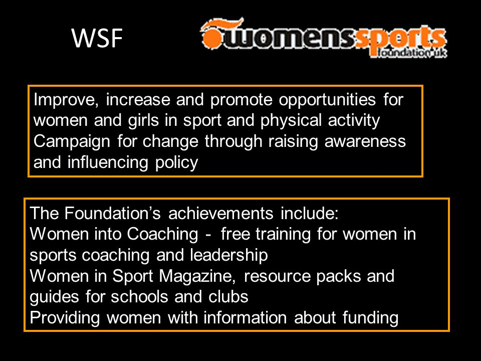 WSF The Foundation's achievements include: Women into Coaching - free training for women in sports coaching and leadership Women in Sport Magazine, re