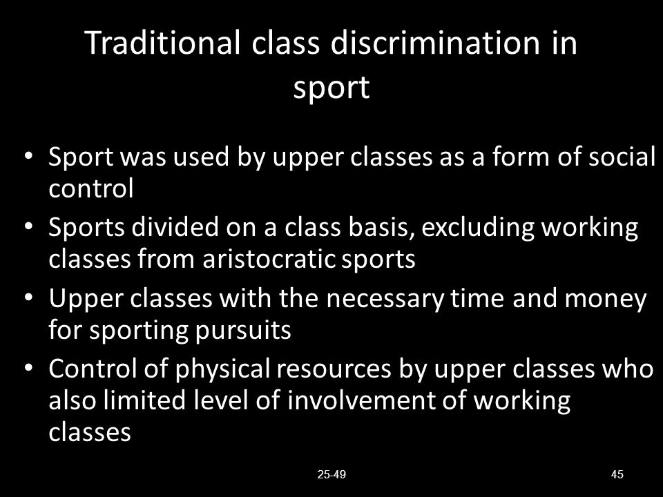Traditional class discrimination in sport Sport was used by upper classes as a form of social control Sports divided on a class basis, excluding worki