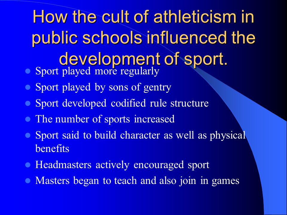 How the cult of athleticism in public schools influenced the development of sport. Sport played more regularly Sport played by sons of gentry Sport de