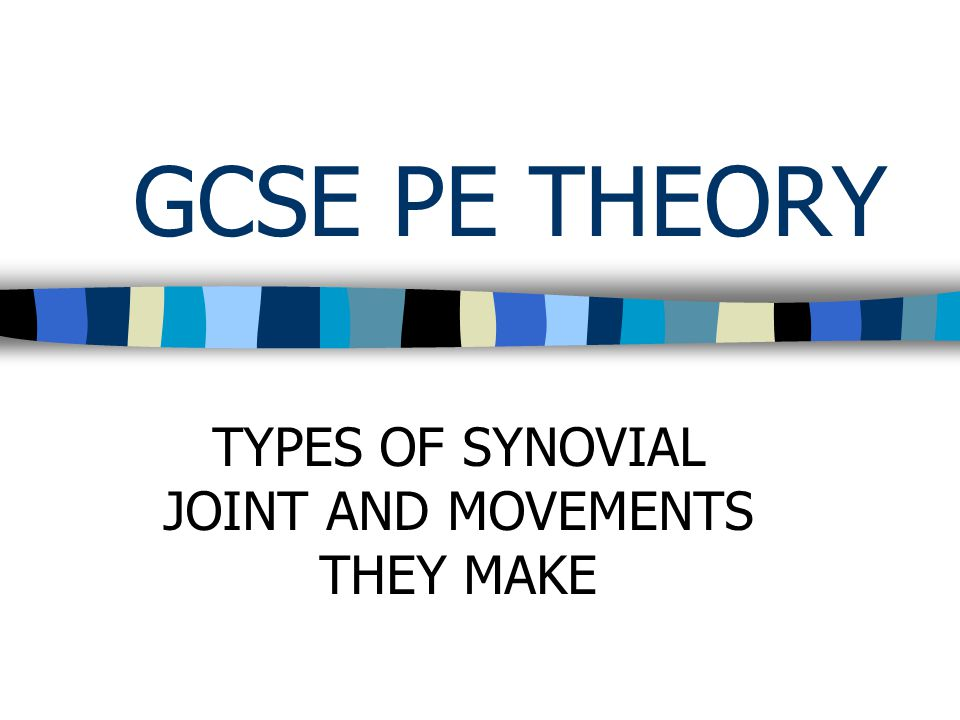 GCSE PE THEORY TYPES OF SYNOVIAL JOINT AND MOVEMENTS THEY MAKE