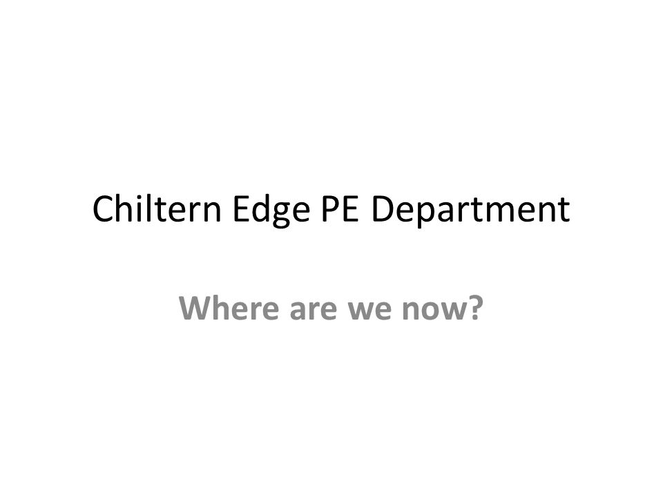 Chiltern Edge PE Department Where are we now