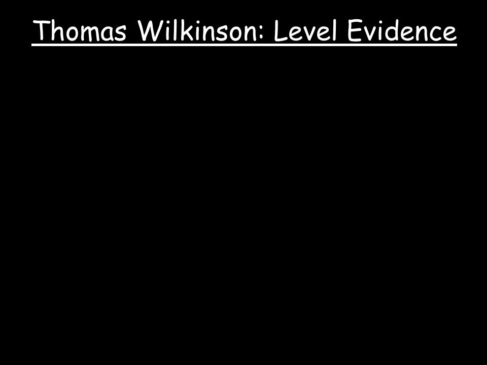 Thomas Wilkinson: Level Evidence