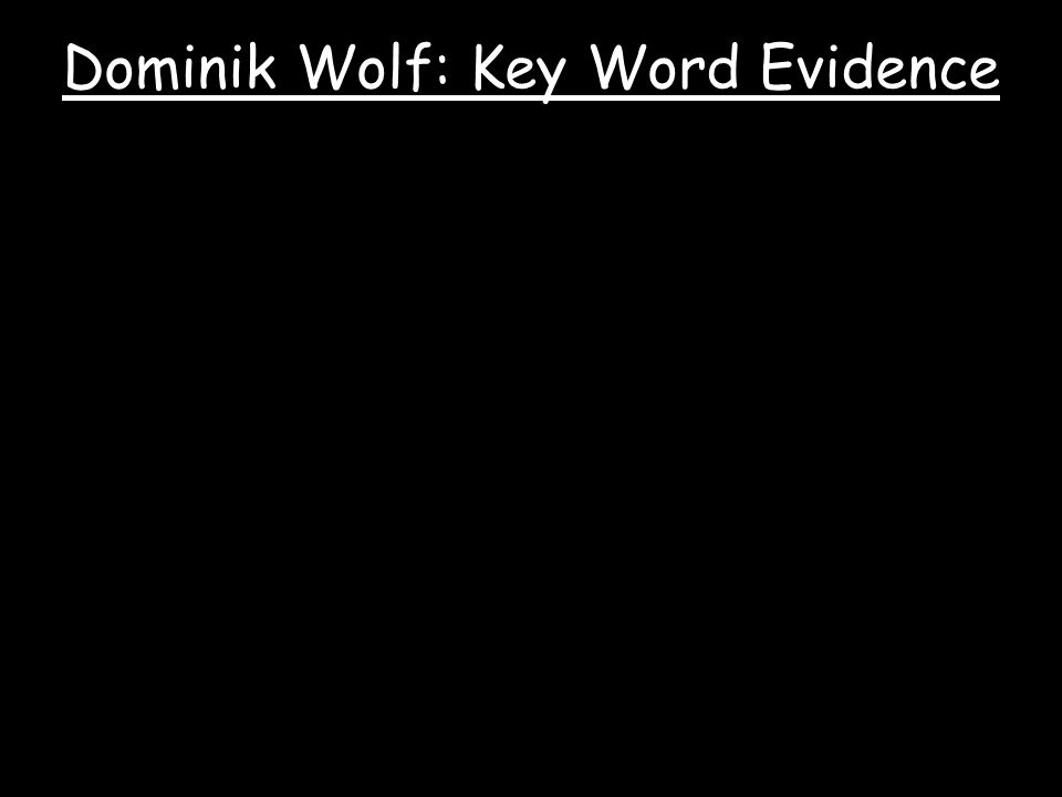 Dominik Wolf: Key Word Evidence