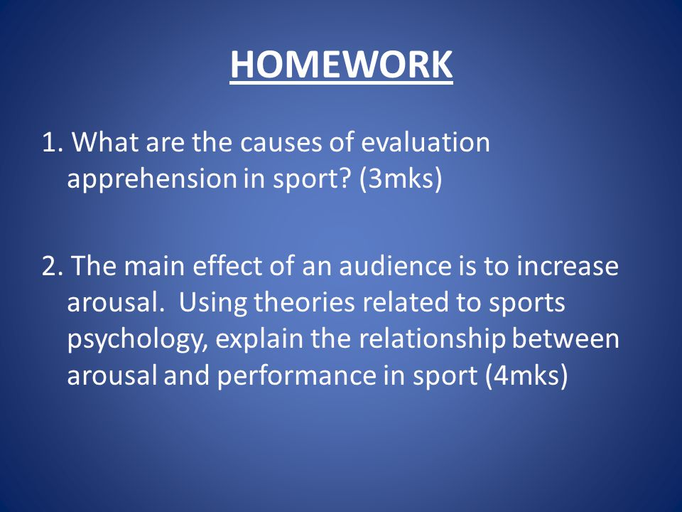HOMEWORK 1. What are the causes of evaluation apprehension in sport.