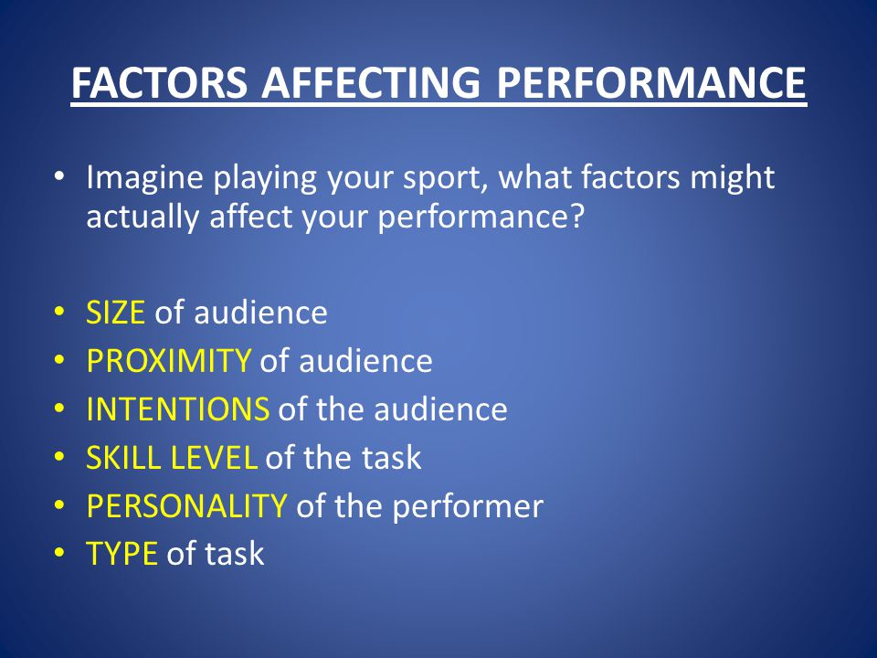 THE EFFECT OF AUDIENCE SIZE OF AUDIENCE - larger crowds create more arousal PROXIMITY OF SPECTATORS - the closer the audience the greater the arousal INTENSIONS OF SPECTATORS – can be positive or negative – if spectators are negative about a player (shouting / jeering) – this may suppress arousal – or increase arousal depending on the personality of the performer TASK DIFFICULTY – performance improves for a well learned skill – decreases if the skill is not well learned PERSONALITY OF PERFORMER – extroverts perform better when aroused – introverts can be over-aroused TYPE OF TASK – gross skills could be improved by increased arousal – fine skills need lower levels of arousal