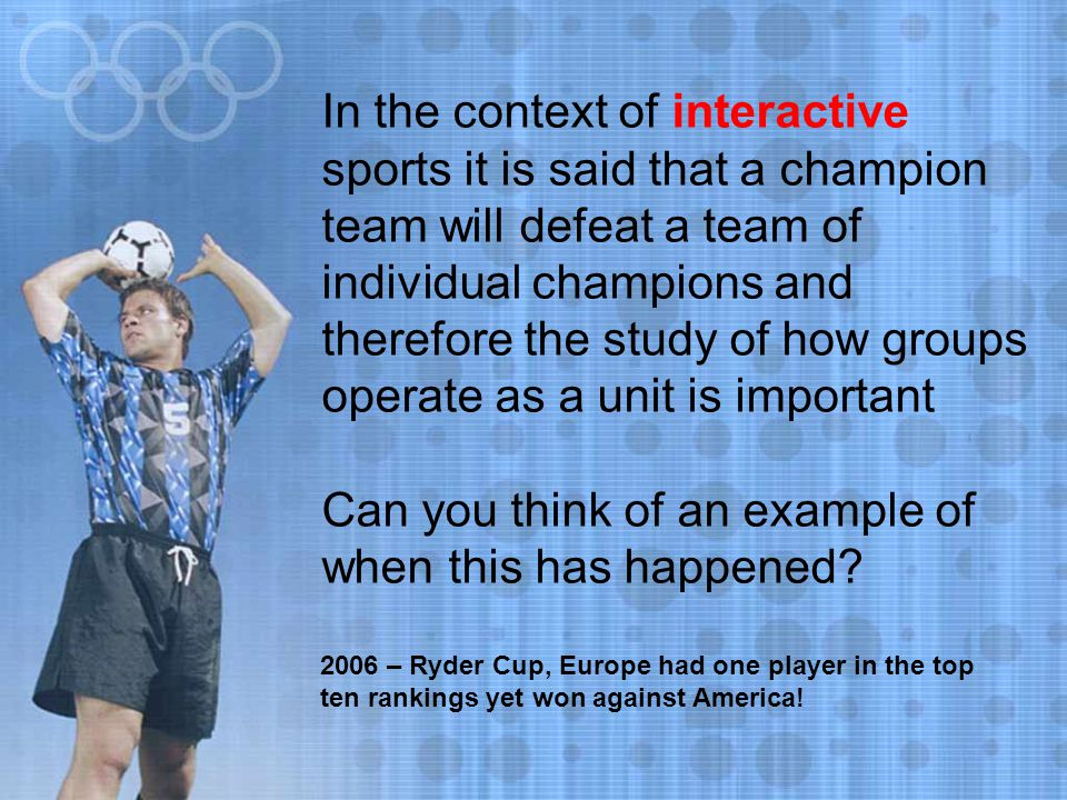 In the context of interactive sports it is said that a champion team will defeat a team of individual champions and therefore the study of how groups
