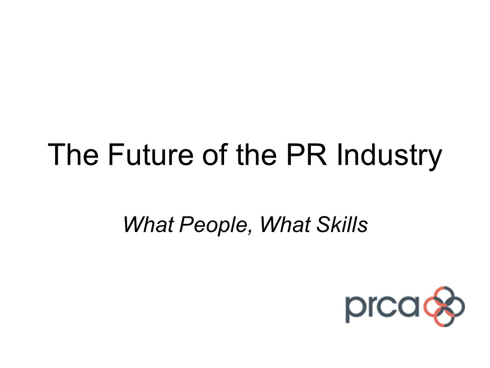 The Future of the PR Industry What People, What Skills