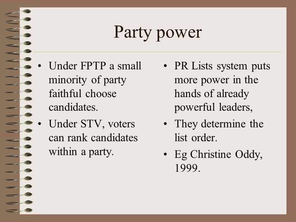 Party power Under FPTP a small minority of party faithful choose candidates.