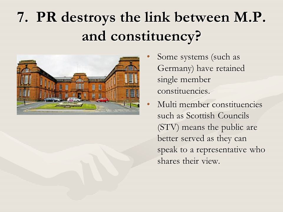 7. PR destroys the link between M.P. and constituency.