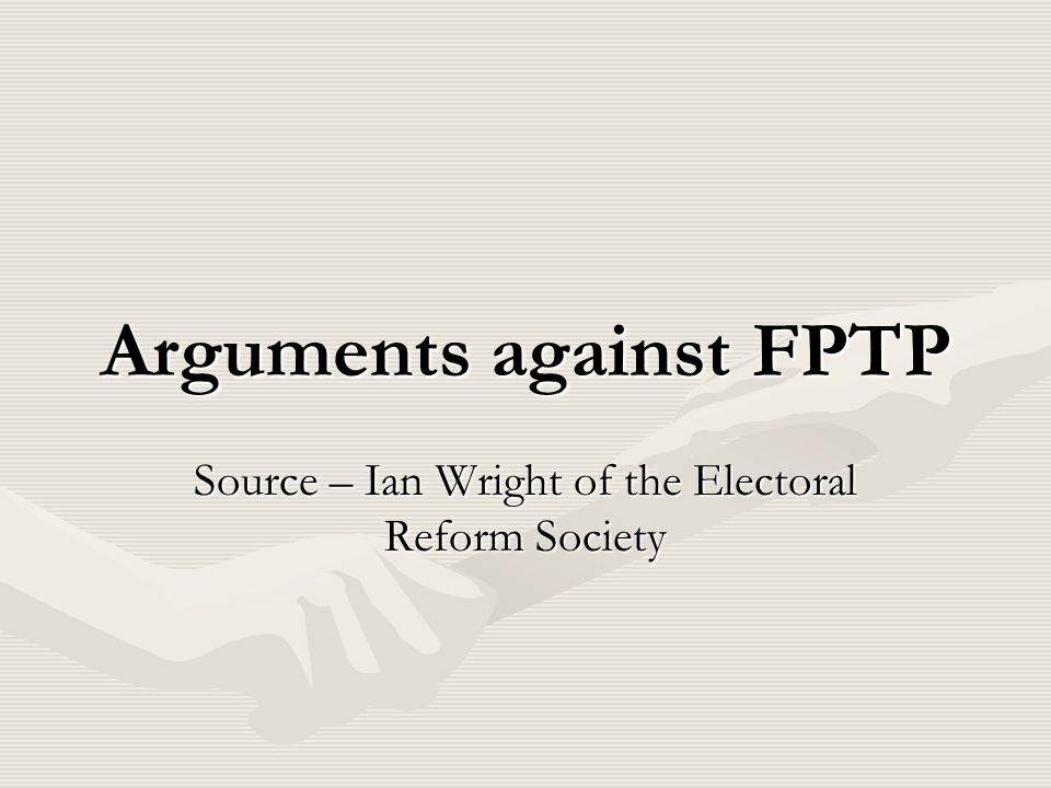 Arguments against FPTP Source – Ian Wright of the Electoral Reform Society