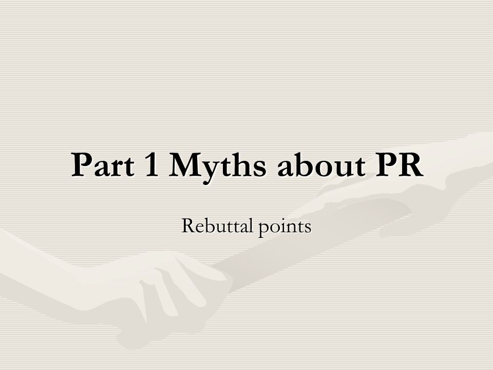 Part 1 Myths about PR Rebuttal points
