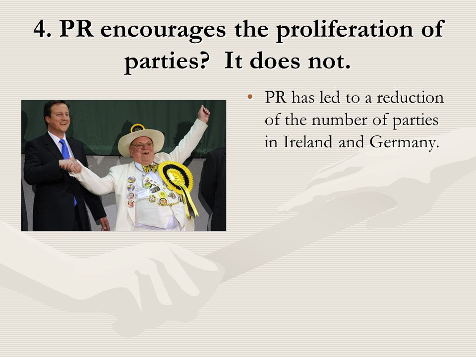 4. PR encourages the proliferation of parties. It does not.