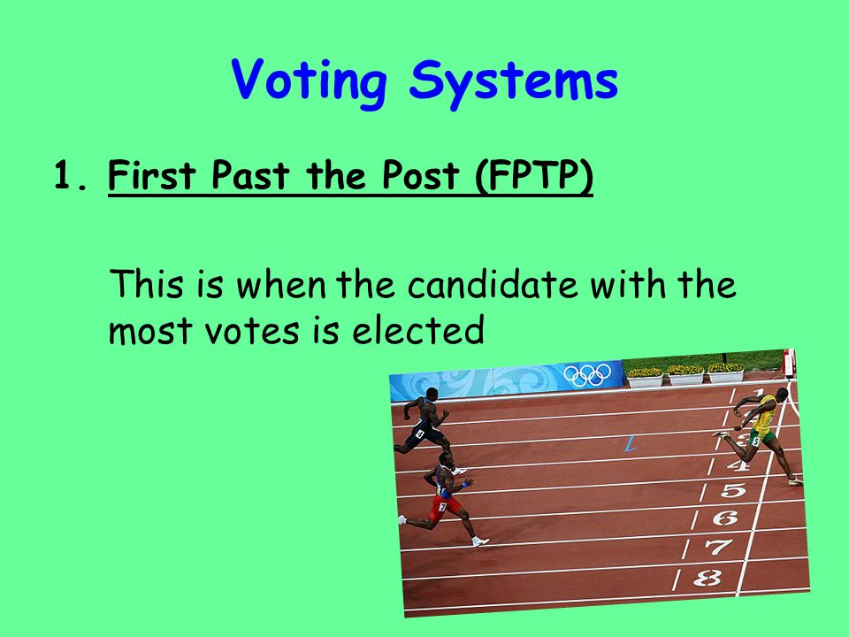 Voting Systems 1.First Past the Post (FPTP) Parties put forward candidates and voters then vote for one of these candidates