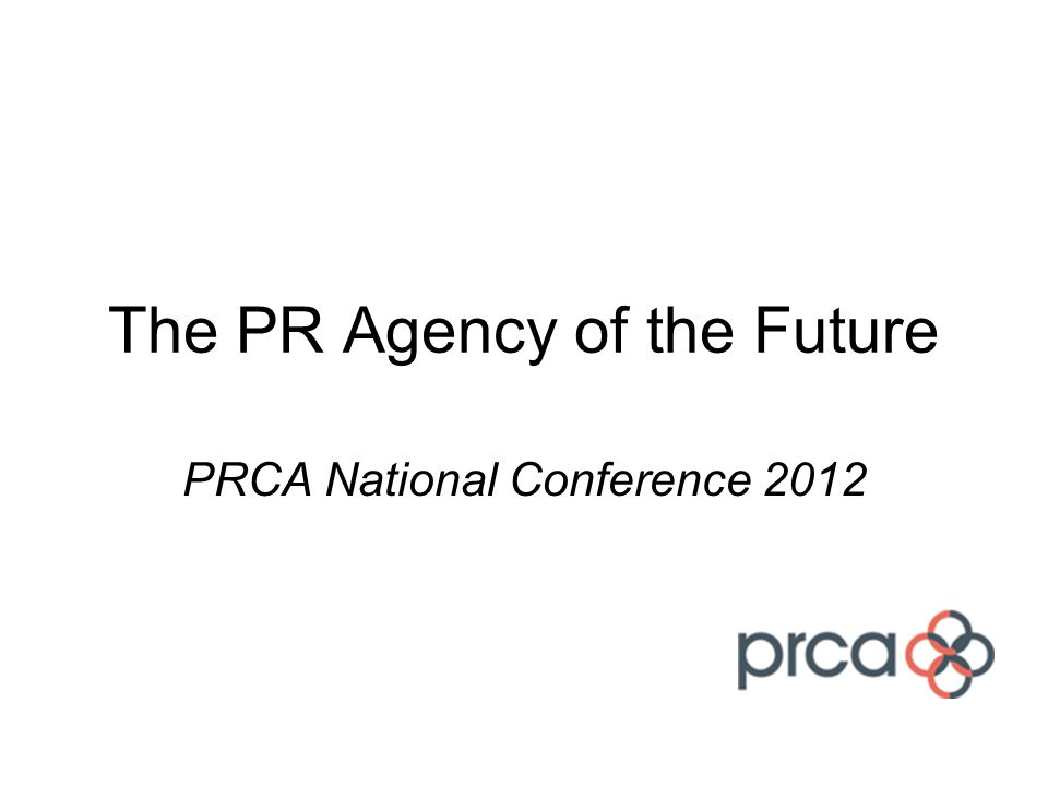 The PR Agency of the Future PRCA National Conference 2012