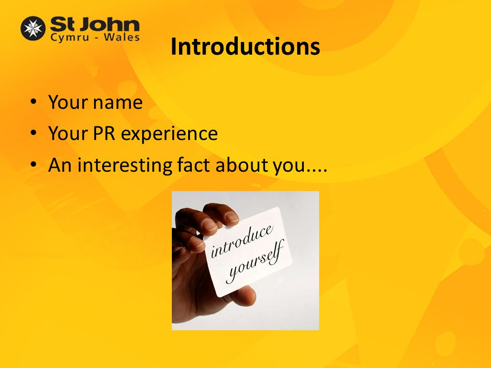 Introductions Your name Your PR experience An interesting fact about you....