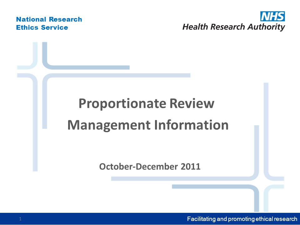 National Research Ethics Service Facilitating and promoting ethical research 1 October-December 2011 Proportionate Review Management Information