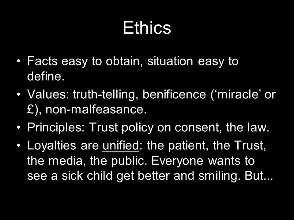 Ethics Facts easy to obtain, situation easy to define.