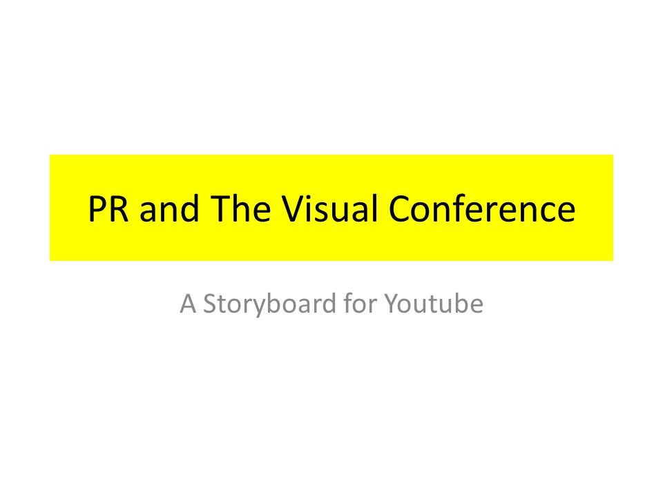 PR and The Visual Conference A Storyboard for Youtube