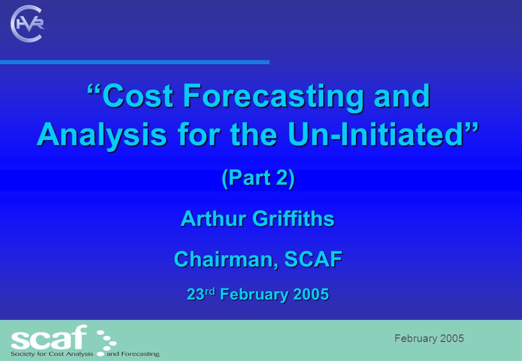 February 2005 Contents Part 1 Requirements for project success Requirements for project success Cost estimating basics Cost estimating basics Principles of Cost Analysis Principles of Cost Analysis Elements of Life Cycle Costing Elements of Life Cycle Costing Influences of Costs Influences of Costs Part 2 Illustrations and issues Illustrations and issues Some myths of project management and costs Some myths of project management and costs
