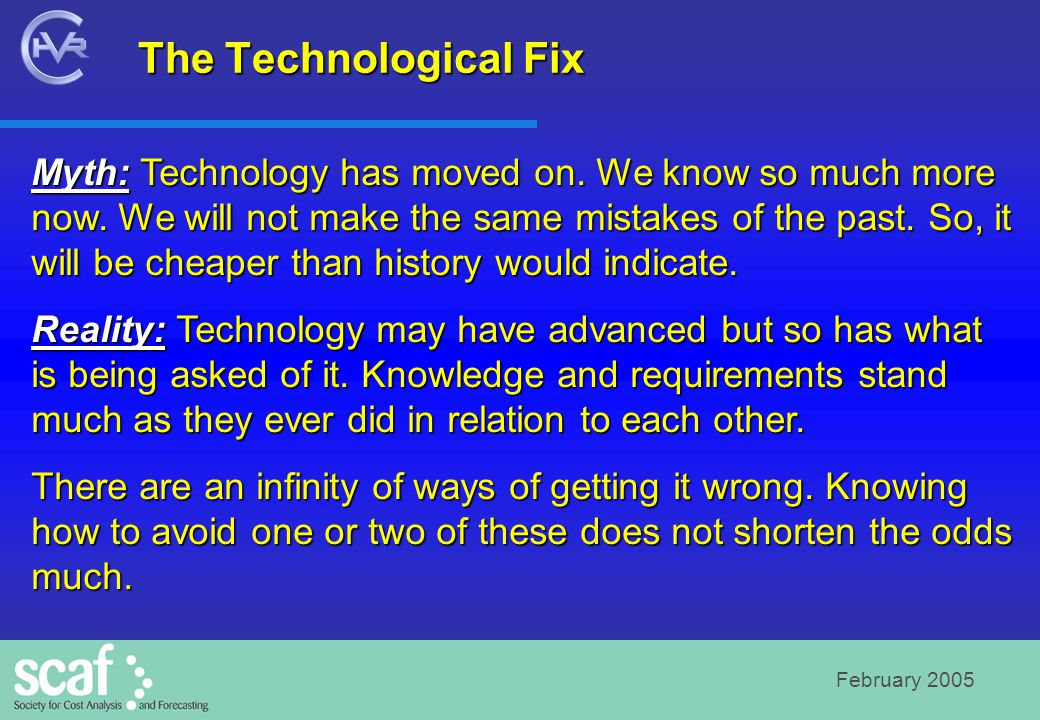 February 2005 The Technological Fix Myth: Technology has moved on. We know so much more now. We will not make the same mistakes of the past. So, it wi
