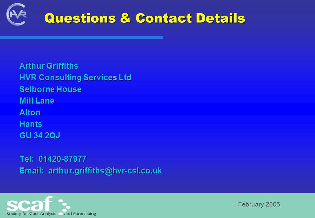 February 2005 Questions & Contact Details Arthur Griffiths HVR Consulting Services Ltd Selborne House Mill Lane AltonHants GU 34 2QJ Tel: 01420-87977 Email: arthur.griffiths@hvr-csl.co.uk
