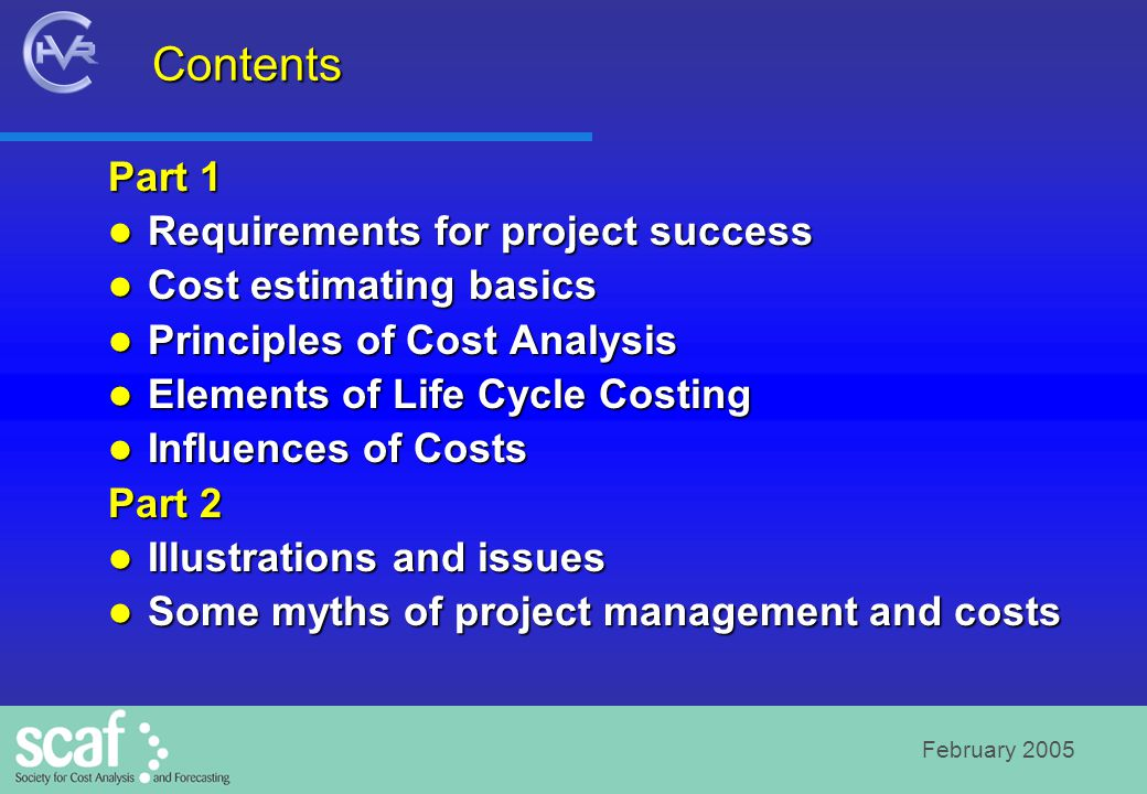 February 2005 Contents Part 1 Requirements for project success Requirements for project success Cost estimating basics Cost estimating basics Principl