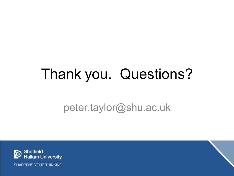 Thank you. Questions peter.taylor@shu.ac.uk