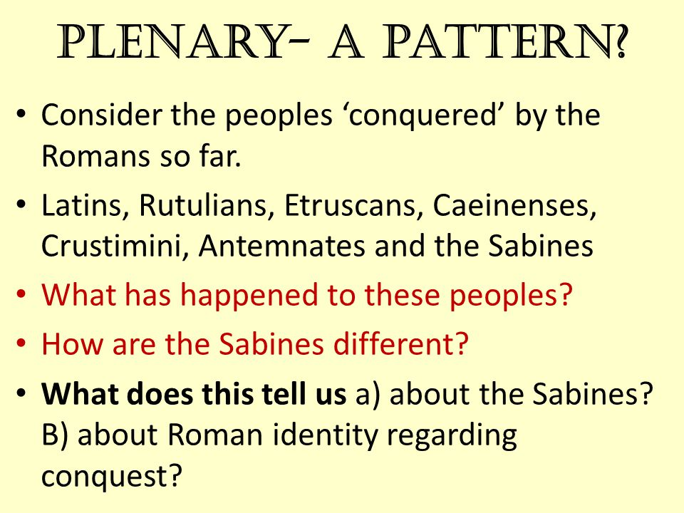 Plenary- a pattern. Consider the peoples 'conquered' by the Romans so far.