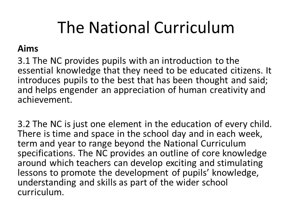 The National Curriculum Aims 3.1 The NC provides pupils with an introduction to the essential knowledge that they need to be educated citizens. It int