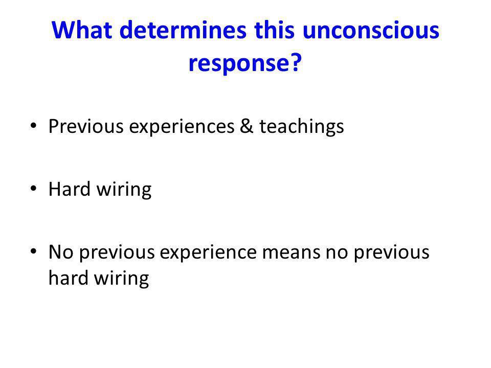What determines this unconscious response.
