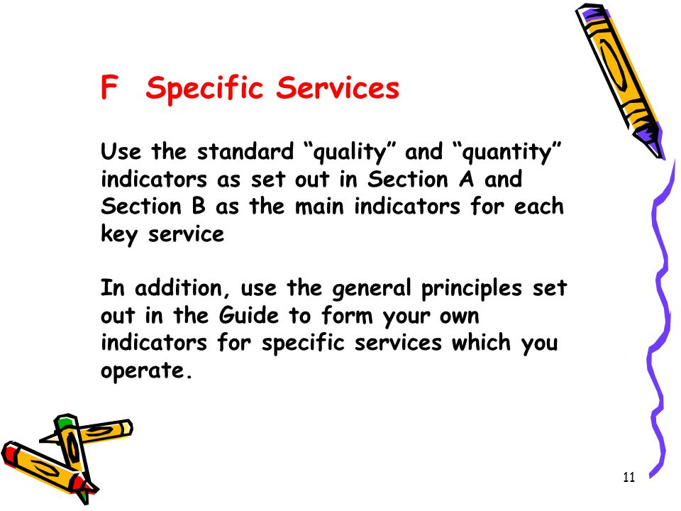 """11 F Specific Services Use the standard """"quality"""" and """"quantity"""" indicators as set out in Section A and Section B as the main indicators for each key"""