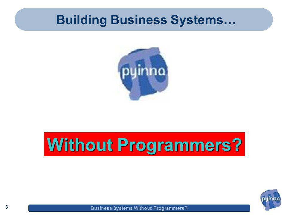 3 Business Systems Without Programmers 3 Building Business Systems… Without Programmers