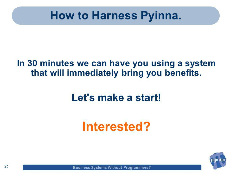 37 Business Systems Without Programmers. 37 How to Harness Pyinna.