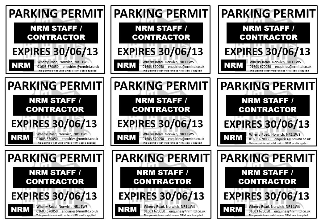 NRM Wherry Road, Norwich, NR1 1WS 01603 670050 enquiries@nrmltd.co.uk This permit is not valid unless NRM seal is applied PARKING PERMIT EXPIRES 30/06/13 NRM STAFF / CONTRACTOR NRM Wherry Road, Norwich, NR1 1WS 01603 670050 enquiries@nrmltd.co.uk This permit is not valid unless NRM seal is applied PARKING PERMIT EXPIRES 30/06/13 NRM STAFF / CONTRACTOR NRM Wherry Road, Norwich, NR1 1WS 01603 670050 enquiries@nrmltd.co.uk This permit is not valid unless NRM seal is applied PARKING PERMIT EXPIRES 30/06/13 NRM STAFF / CONTRACTOR NRM Wherry Road, Norwich, NR1 1WS 01603 670050 enquiries@nrmltd.co.uk This permit is not valid unless NRM seal is applied PARKING PERMIT EXPIRES 30/06/13 NRM STAFF / CONTRACTOR NRM Wherry Road, Norwich, NR1 1WS 01603 670050 enquiries@nrmltd.co.uk This permit is not valid unless NRM seal is applied PARKING PERMIT EXPIRES 30/06/13 NRM STAFF / CONTRACTOR NRM Wherry Road, Norwich, NR1 1WS 01603 670050 enquiries@nrmltd.co.uk This permit is not valid unless NRM seal is applied PARKING PERMIT EXPIRES 30/06/13 NRM STAFF / CONTRACTOR NRM Wherry Road, Norwich, NR1 1WS 01603 670050 enquiries@nrmltd.co.uk This permit is not valid unless NRM seal is applied PARKING PERMIT EXPIRES 30/06/13 NRM STAFF / CONTRACTOR NRM Wherry Road, Norwich, NR1 1WS 01603 670050 enquiries@nrmltd.co.uk This permit is not valid unless NRM seal is applied PARKING PERMIT EXPIRES 30/06/13 NRM STAFF / CONTRACTOR NRM Wherry Road, Norwich, NR1 1WS 01603 670050 enquiries@nrmltd.co.uk This permit is not valid unless NRM seal is applied PARKING PERMIT EXPIRES 30/06/13 NRM STAFF / CONTRACTOR