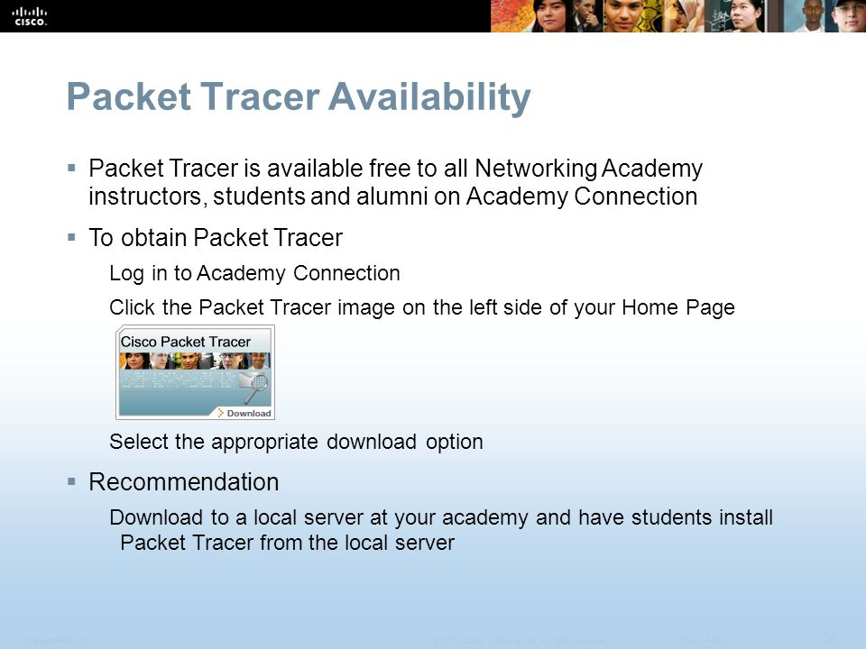 Presentation_ID 28 © 2010 Cisco Systems, Inc. All rights reserved.Cisco Public Packet Tracer Availability  Packet Tracer is available free to all Net