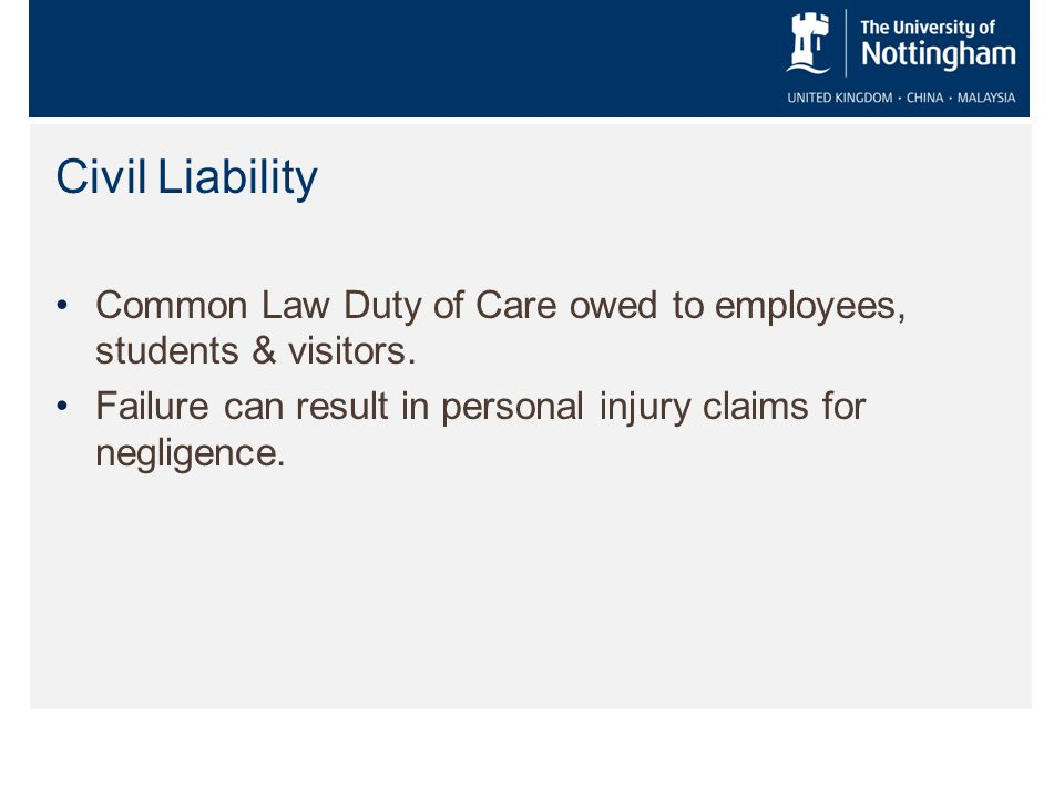 Civil Liability Common Law Duty of Care owed to employees, students & visitors.