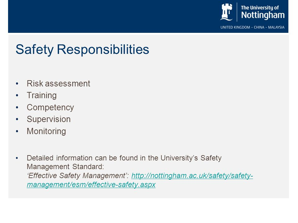 Safety Responsibilities Risk assessment Training Competency Supervision Monitoring Detailed information can be found in the University's Safety Manage