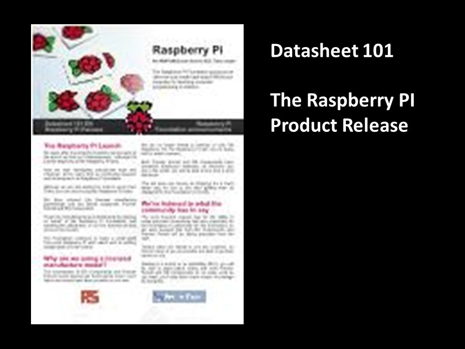 Datasheet 101 The Raspberry PI Product Release