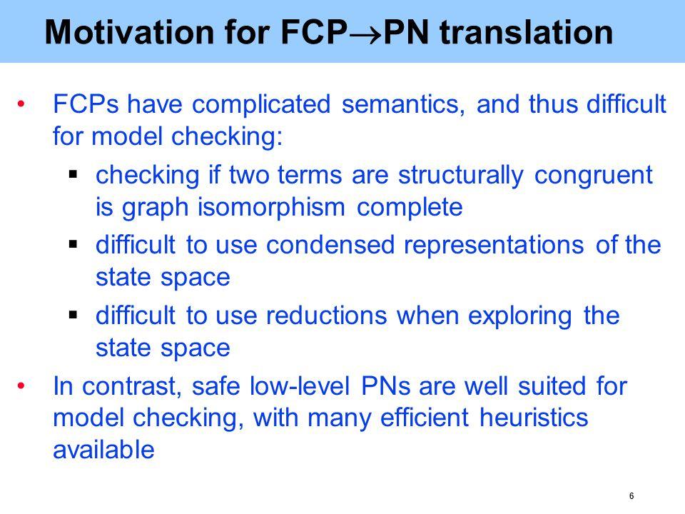 7 Our contribution Safe low-level PNs: Efficient verification Not convenient for reconfigurability FCPs: Convenient for modelling reconfigurability Verification is hard Gap