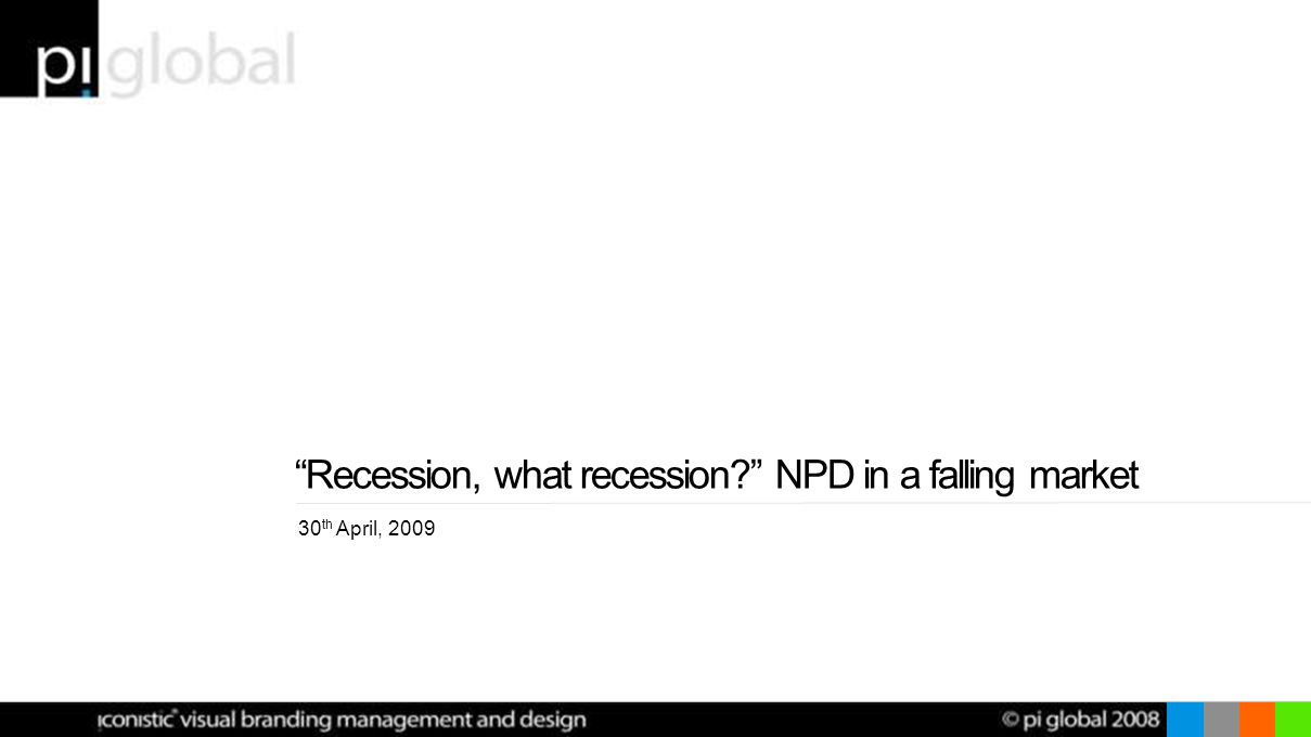 Recession, what recession NPD in a falling market 30 th April, 2009