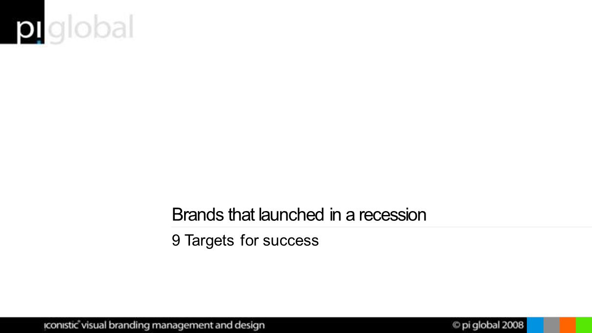 9 Targets for success Brands that launched in a recession