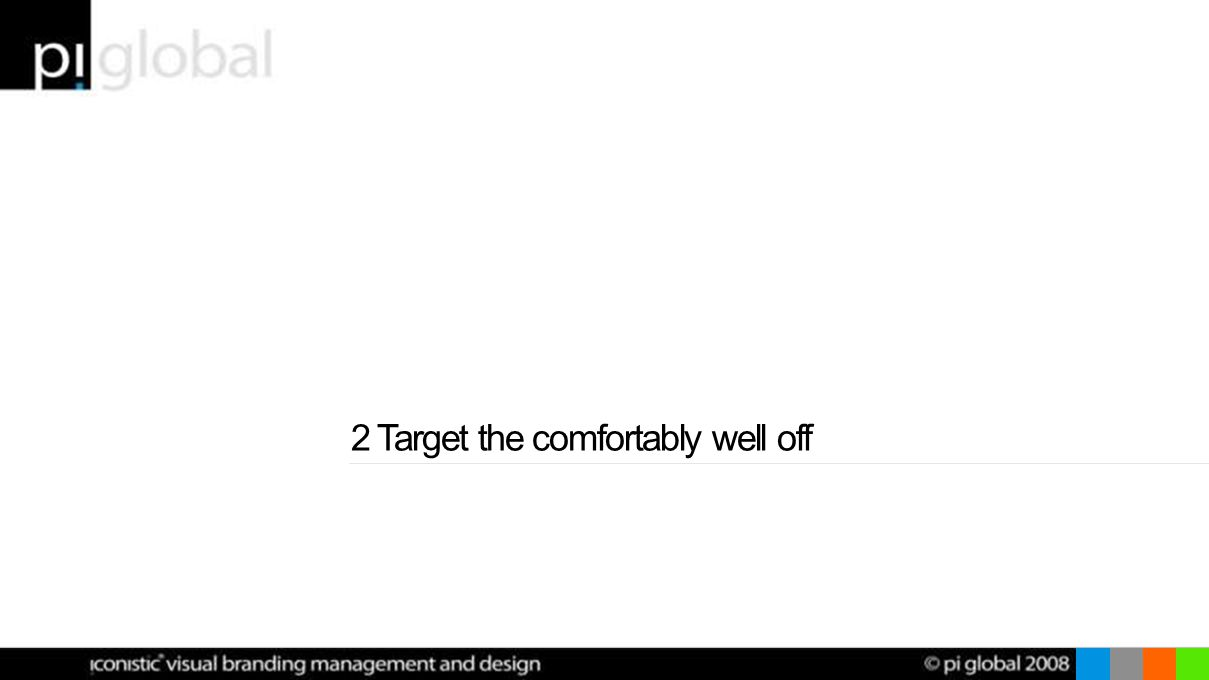 2 Target the comfortably well off