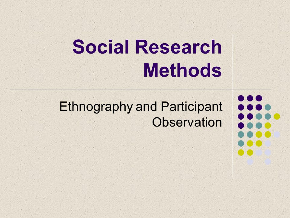 Social Research Methods Ethnography and Participant Observation