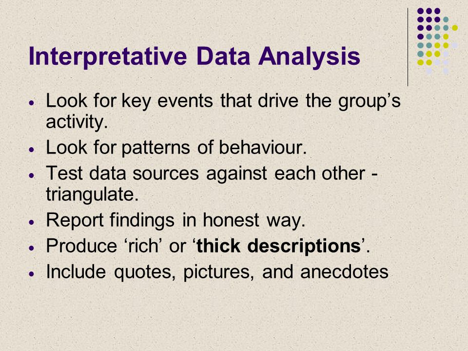 Interpretative Data Analysis  Look for key events that drive the group's activity.