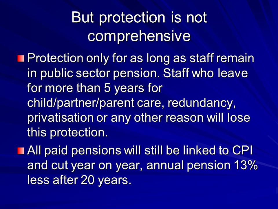But protection is not comprehensive Protection only for as long as staff remain in public sector pension.