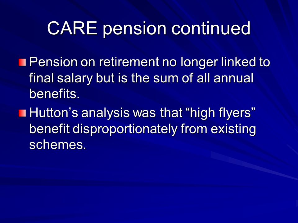 CARE pension continued Pension on retirement no longer linked to final salary but is the sum of all annual benefits.