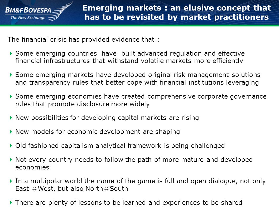 Emerging markets : an elusive concept that has to be revisited by market practitioners The financial crisis has provided evidence that :  Some emergi